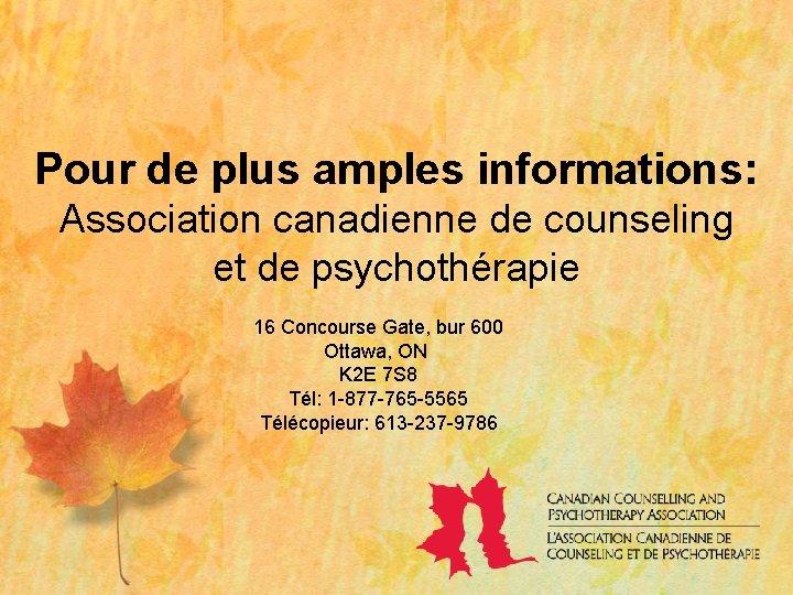 Pour de plus amples informations: Association canadienne de counseling et de psychothérapie 16 Concourse