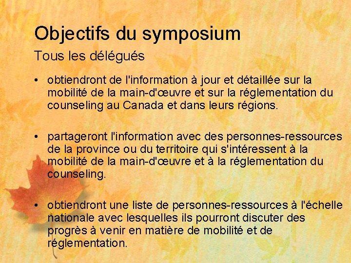 Objectifs du symposium Tous les délégués • obtiendront de l'information à jour et détaillée