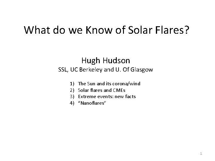 What do we Know of Solar Flares? Hugh Hudson SSL, UC Berkeley and U.