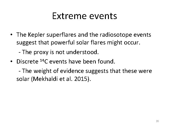 Extreme events • The Kepler superflares and the radiosotope events suggest that powerful solar