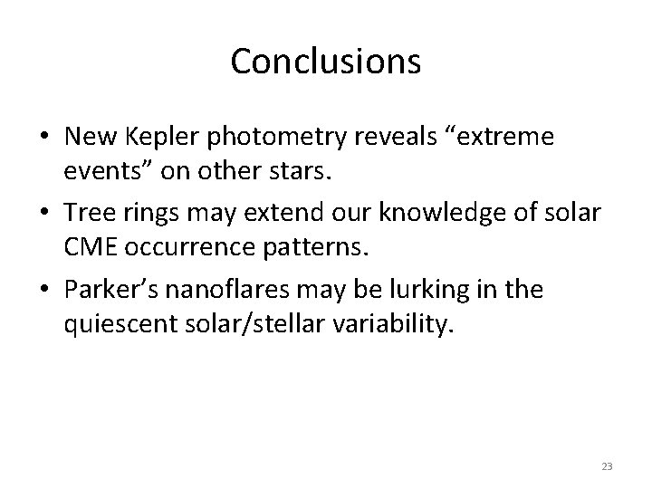 """Conclusions • New Kepler photometry reveals """"extreme events"""" on other stars. • Tree rings"""