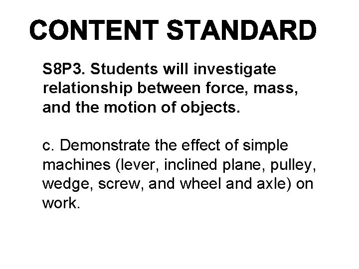 S 8 P 3. Students will investigate relationship between force, mass, and the motion
