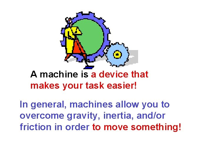 A machine is a device that makes your task easier! In general, machines allow