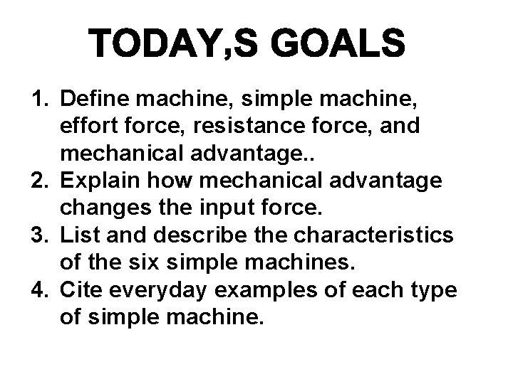 1. Define machine, simple machine, effort force, resistance force, and mechanical advantage. . 2.