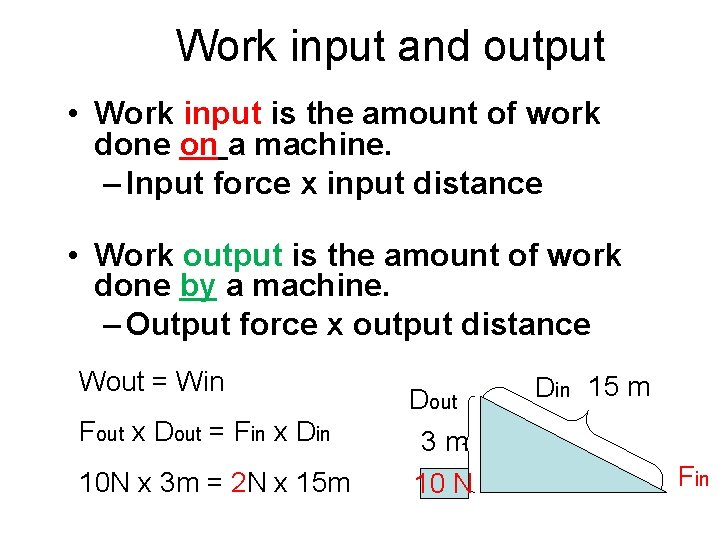 Work input and output • Work input is the amount of work done on