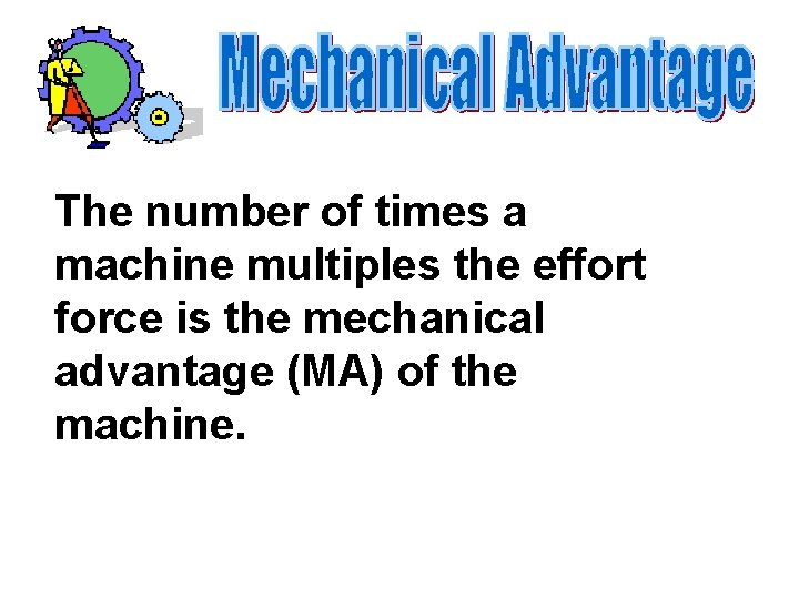 The number of times a machine multiples the effort force is the mechanical advantage
