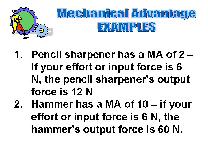1. Pencil sharpener has a MA of 2 – If your effort or input