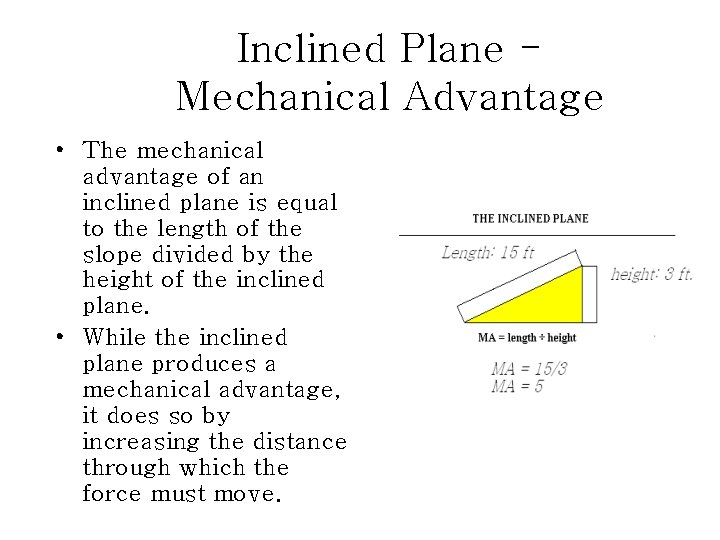 Inclined Plane Mechanical Advantage • The mechanical advantage of an inclined plane is equal