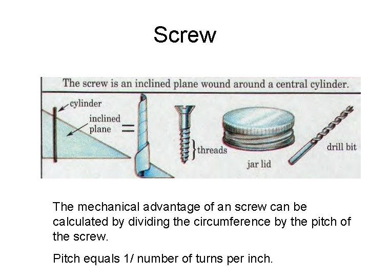 Screw The mechanical advantage of an screw can be calculated by dividing the circumference