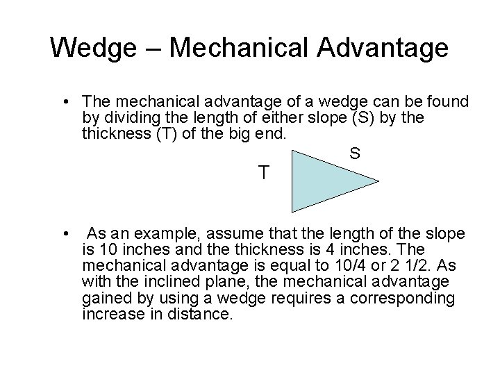 Wedge – Mechanical Advantage • The mechanical advantage of a wedge can be found