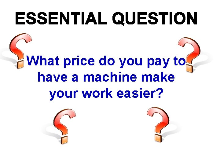 What price do you pay to have a machine make your work easier?