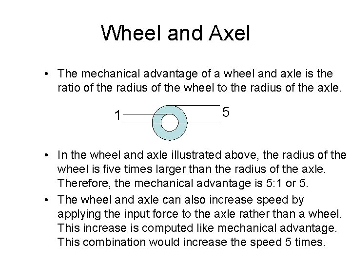 Wheel and Axel • The mechanical advantage of a wheel and axle is the