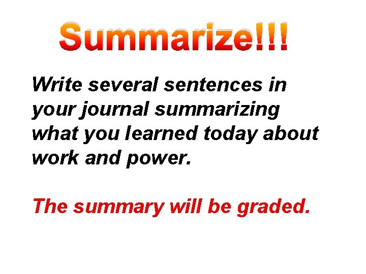 Summarize!!! Write several sentences in your journal summarizing what you learned today about work