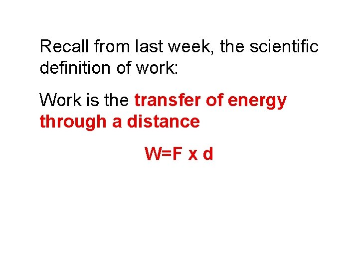 Recall from last week, the scientific definition of work: Work is the transfer of