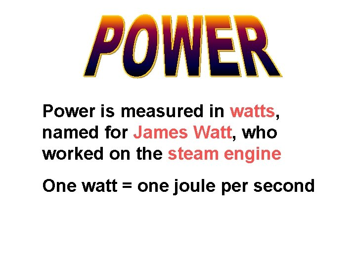 Power is measured in watts, named for James Watt, who worked on the steam