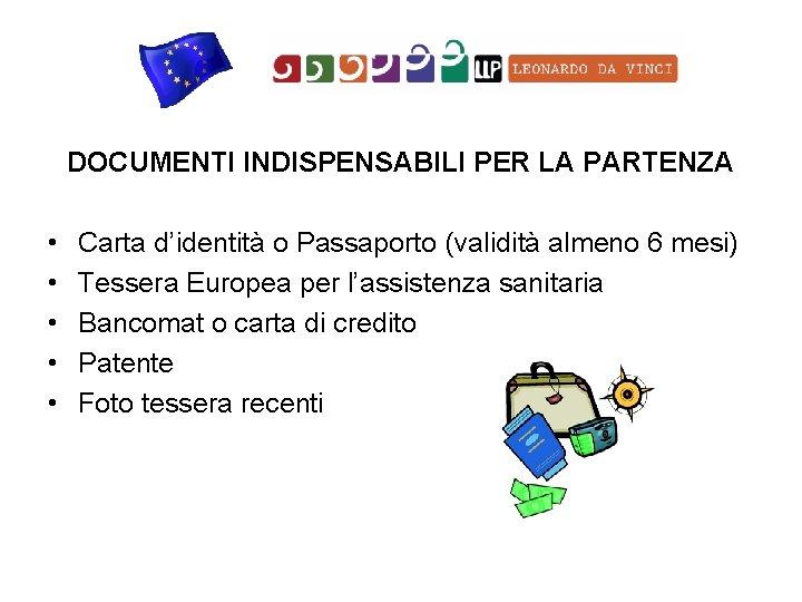 DOCUMENTI INDISPENSABILI PER LA PARTENZA • • • Carta d'identità o Passaporto (validità almeno