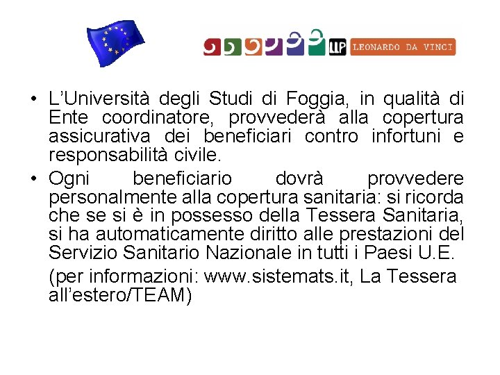 • L'Università degli Studi di Foggia, in qualità di Ente coordinatore, provvederà alla