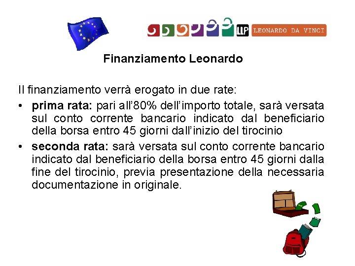 Finanziamento Leonardo Il finanziamento verrà erogato in due rate: • prima rata: pari all'