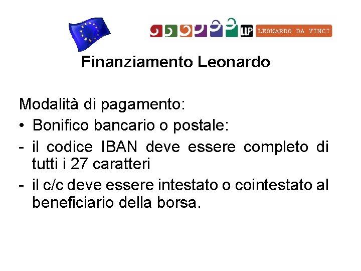 Finanziamento Leonardo Modalità di pagamento: • Bonifico bancario o postale: - il codice IBAN