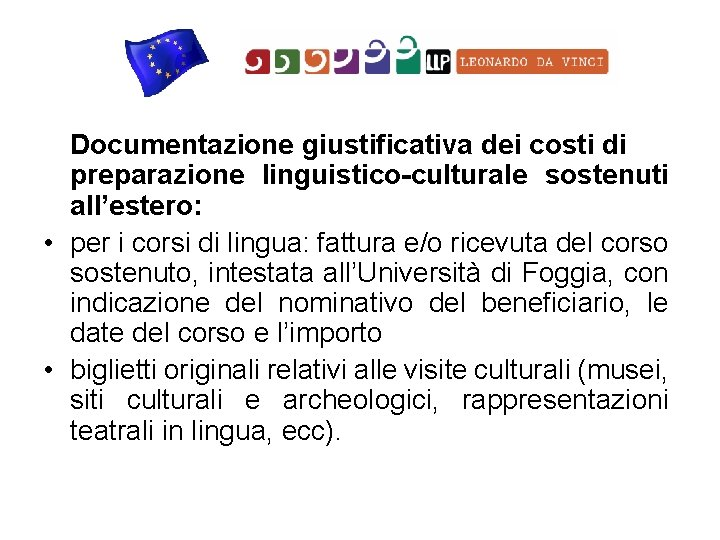 Documentazione giustificativa dei costi di preparazione linguistico-culturale sostenuti all'estero: • per i corsi di