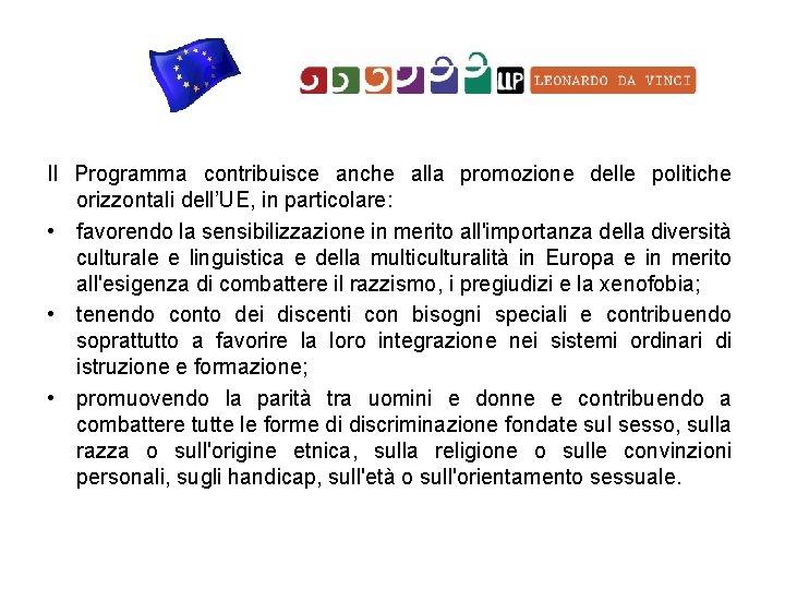 Il Programma contribuisce anche alla promozione delle politiche orizzontali dell'UE, in particolare: • favorendo