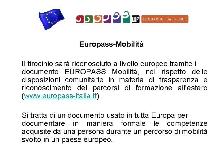 Europass-Mobilità Il tirocinio sarà riconosciuto a livello europeo tramite il documento EUROPASS Mobilità, nel