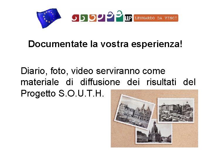 Documentate la vostra esperienza! Diario, foto, video serviranno come materiale di diffusione dei risultati