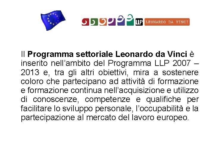 Il Programma settoriale Leonardo da Vinci è inserito nell'ambito del Programma LLP 2007