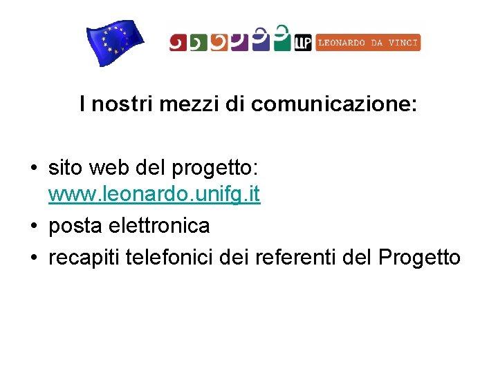 I nostri mezzi di comunicazione: • sito web del progetto: www. leonardo. unifg. it