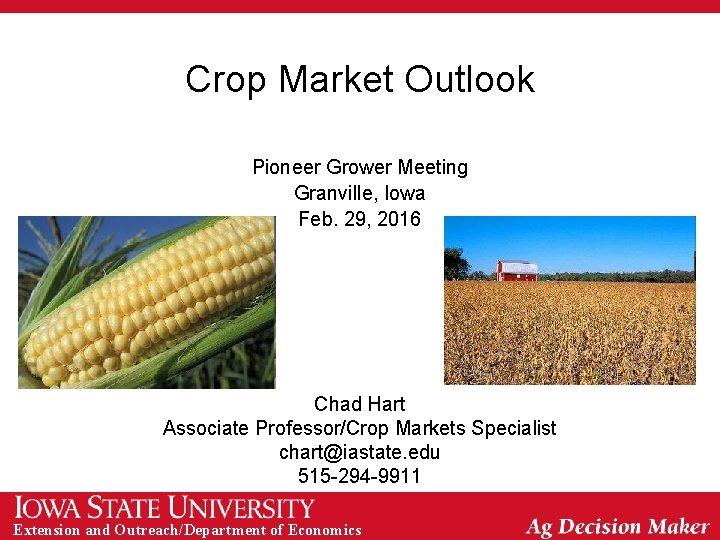 Crop Market Outlook Pioneer Grower Meeting Granville, Iowa Feb. 29, 2016 Chad Hart Associate