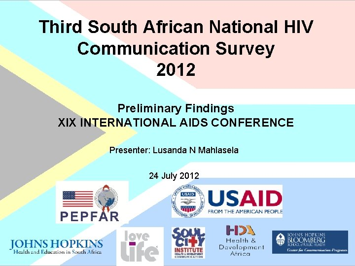 Third South African National HIV Communication Survey 2012 Preliminary Findings XIX INTERNATIONAL AIDS CONFERENCE