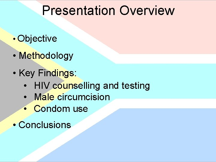 Presentation Overview • Objective • Methodology • Key Findings: • HIV counselling and testing