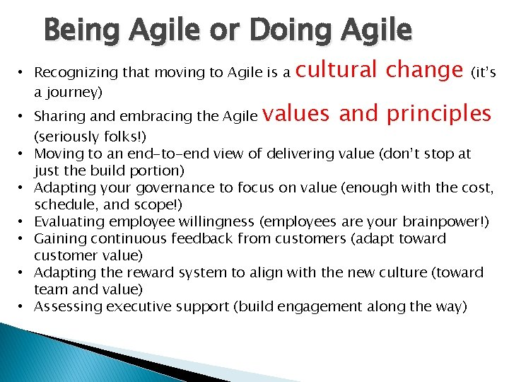 Being Agile or Doing Agile • Recognizing that moving to Agile is a a