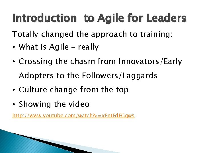 Introduction to Agile for Leaders Totally changed the approach to training: • What is