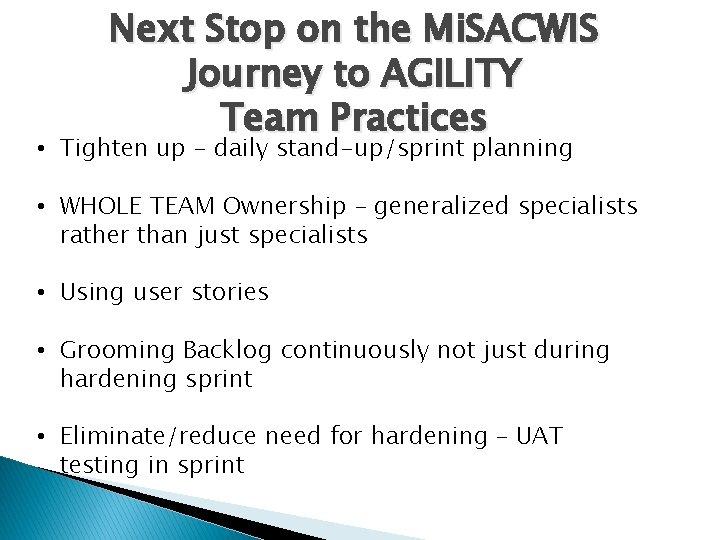 Next Stop on the Mi. SACWIS Journey to AGILITY Team Practices • Tighten up
