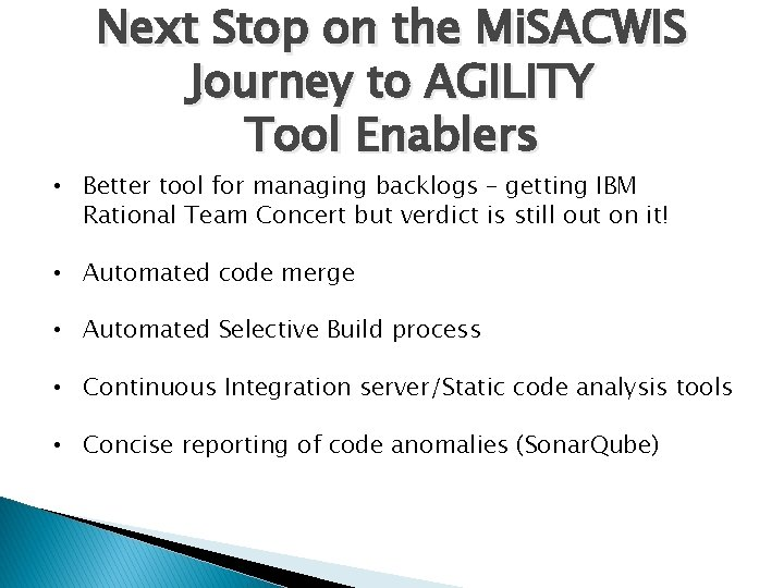 Next Stop on the Mi. SACWIS Journey to AGILITY Tool Enablers • Better tool
