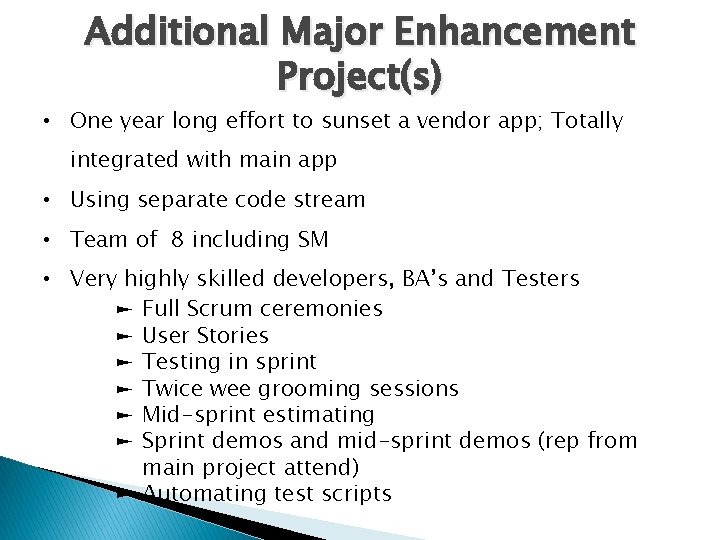 Additional Major Enhancement Project(s) • One year long effort to sunset a vendor app;
