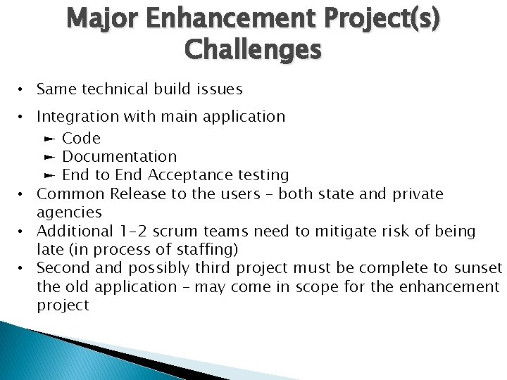 Major Enhancement Project(s) Challenges • Same technical build issues • Integration with main application