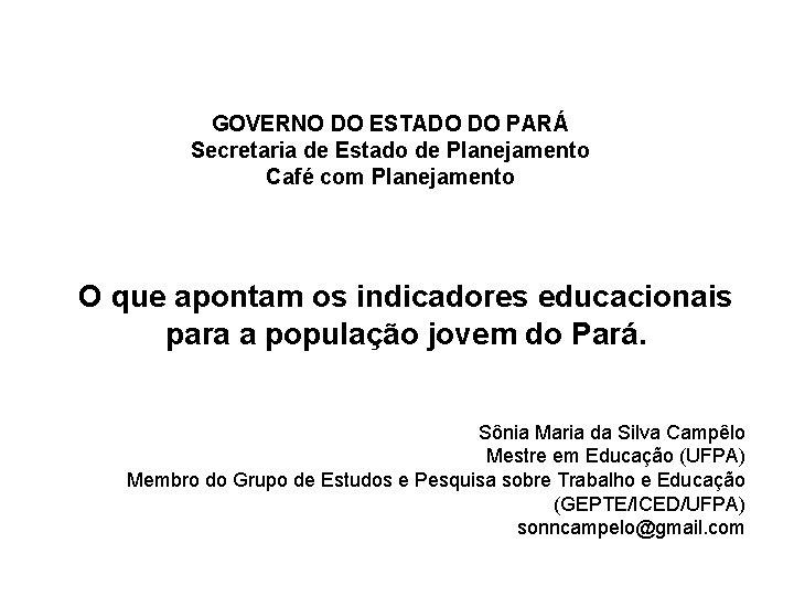 GOVERNO DO ESTADO DO PARÁ Secretaria de Estado de Planejamento Café com Planejamento O