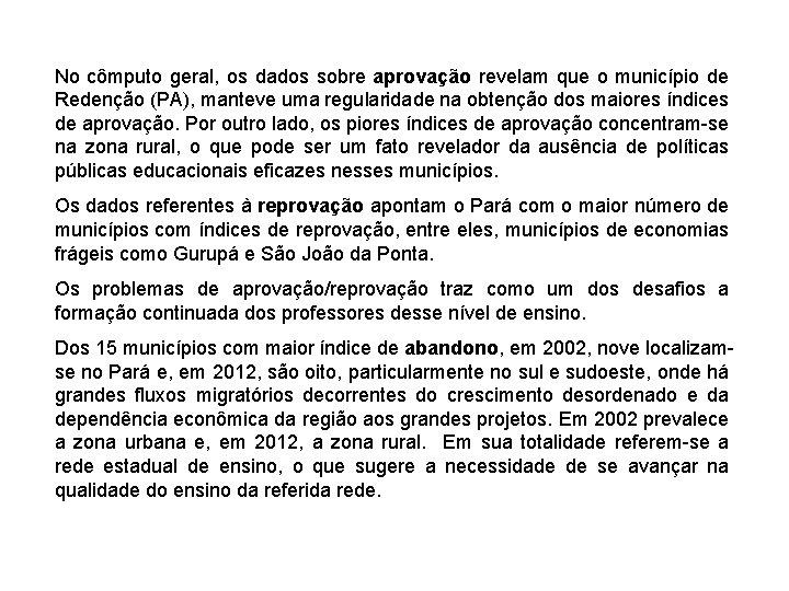No cômputo geral, os dados sobre aprovação revelam que o município de Redenção (PA),