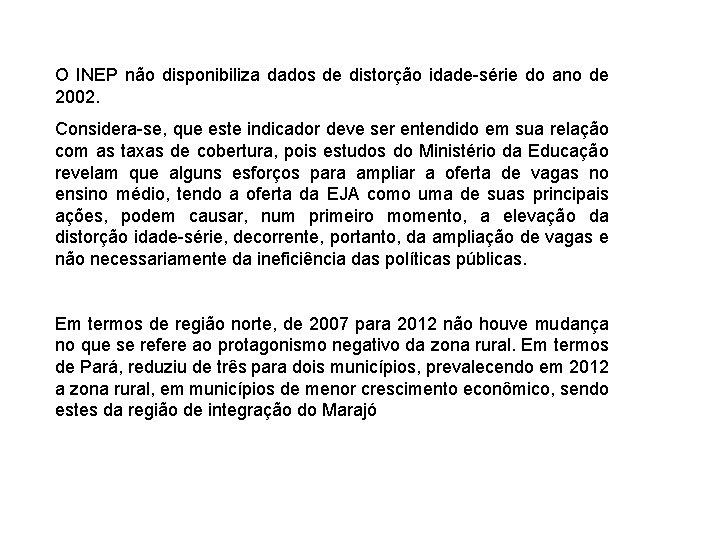 O INEP não disponibiliza dados de distorção idade-série do ano de 2002. Considera-se, que
