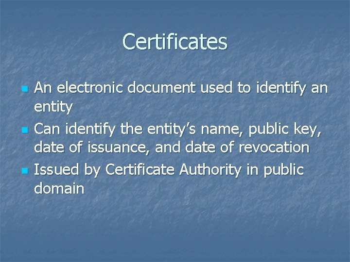 Certificates n n n An electronic document used to identify an entity Can identify
