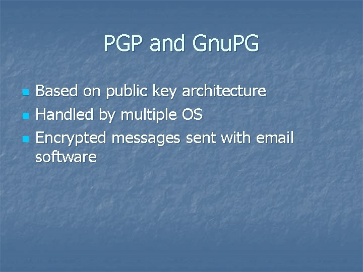 PGP and Gnu. PG n n n Based on public key architecture Handled by