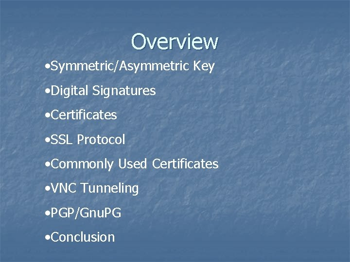 Overview • Symmetric/Asymmetric Key • Digital Signatures • Certificates • SSL Protocol • Commonly