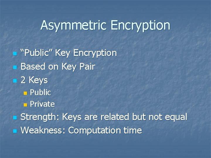 "Asymmetric Encryption n ""Public"" Key Encryption Based on Key Pair 2 Keys Public n"