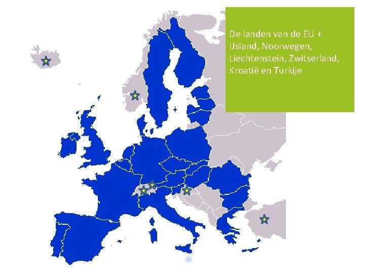 De landen van de EU + IJsland, Noorwegen, Liechtenstein, Zwitserland, Kroatië en Turkije