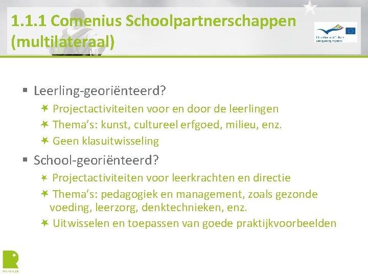 1. 1. 1 Comenius Schoolpartnerschappen (multilateraal) § Leerling-georiënteerd? Projectactiviteiten voor en door de leerlingen