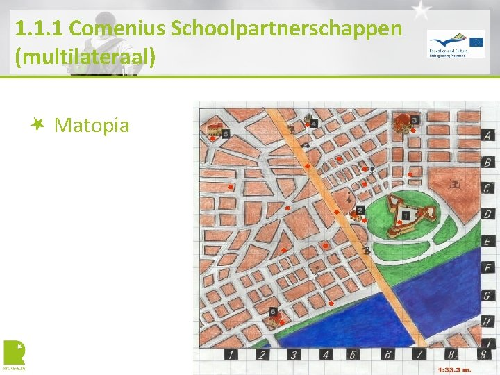 1. 1. 1 Comenius Schoolpartnerschappen (multilateraal) Matopia