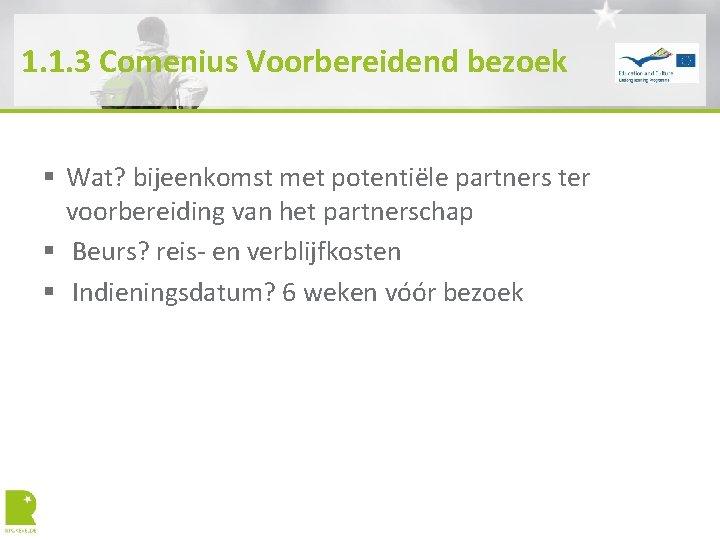 1. 1. 3 Comenius Voorbereidend bezoek § Wat? bijeenkomst met potentiële partners ter voorbereiding