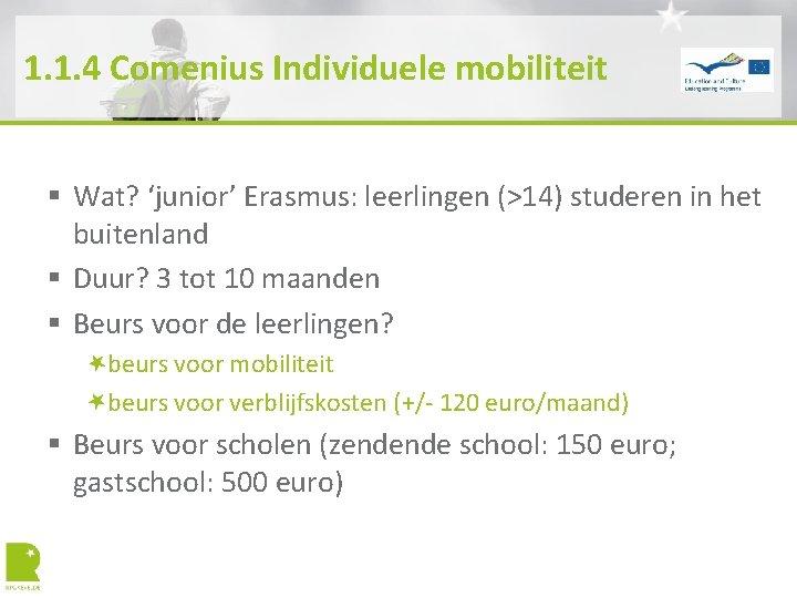 1. 1. 4 Comenius Individuele mobiliteit § Wat? 'junior' Erasmus: leerlingen (>14) studeren in